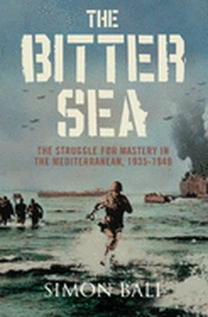 9780007280377: The Bitter Sea. The Struggle for Mastery in the Mediterranean, 1935-1949