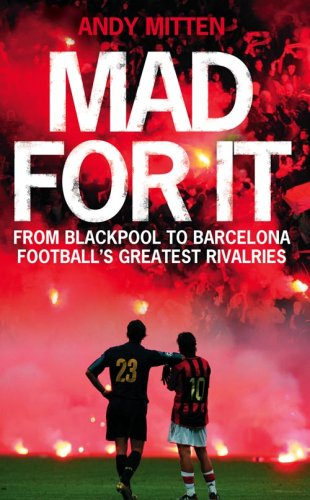 9780007280803: Mad for it: From Blackpool to Barcelona: Football's Greatest Rivalries