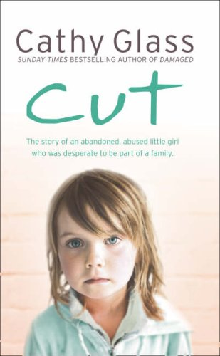 9780007280971: Cut: The True Story of an Abandoned, Abused Little Girl Who Was Desperate to Be Part of a Family