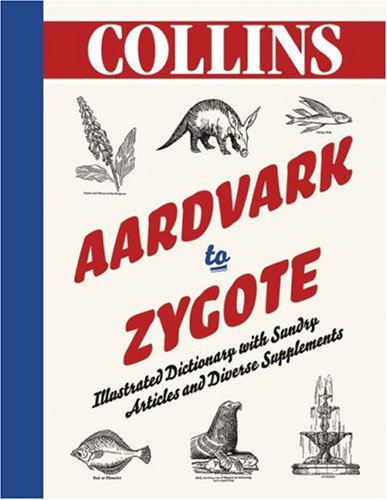 9780007281022: Aardvark to Zygote: Illustrated Dictionary with Sundry Articles and Diverse Supplements