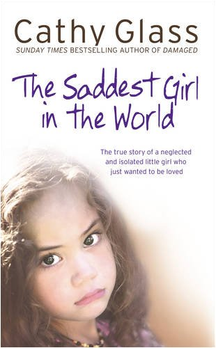 9780007281039: Saddest Girl in the World: The True Story of a Neglected and Isolated Little Girl Who Just Wanted to Be Loved