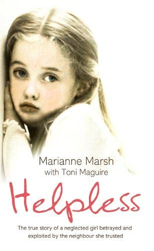 9780007281121: Helpless: The true story of a neglected girl betrayed and exploited by the neighbour she trusted
