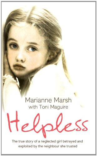 9780007281138: Helpless: The true story of a neglected girl betrayed and exploited by the neighbour she trusted