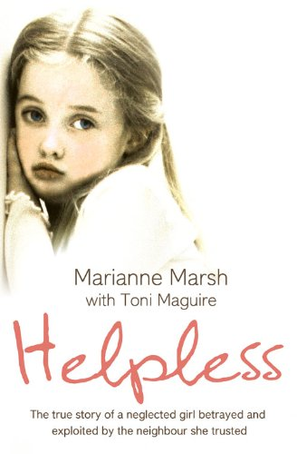 9780007281145: Helpless: The true story of a neglected girl betrayed and exploited by the neighbour she trusted