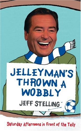 9780007281251: Jelleyman's Thrown a Wobbly: Saturday Afternoons in Front of the Telly