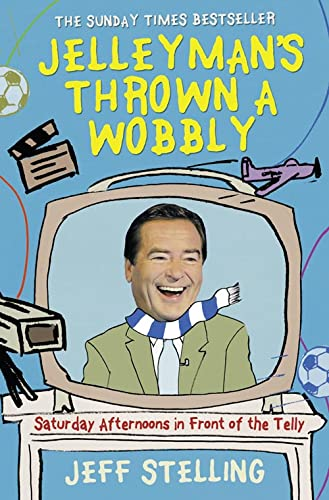 9780007281268: Jelleyman?s Thrown a Wobbly: Saturday Afternoons in Front of the Telly