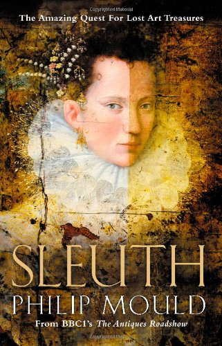 Sleuth: The Amazing Quest for Lost Art Treasures: Mould, Philip