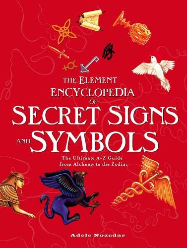 9780007283965: The Element Encyclopedia of Secret Signs and Symbols: The Ultimate A-Z Guide from Alchemy to the Zodiac