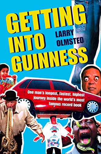 9780007284252: Getting into Guinness: One Man's Longest, Fastest, Highest Journey Inside the World's Most Famous Record Book