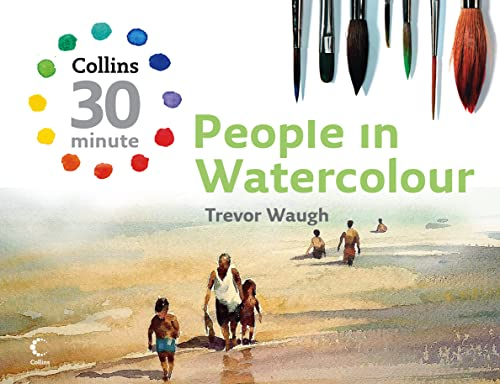 9780007284894: People in Watercolour (Collins 30-Minute Painting)