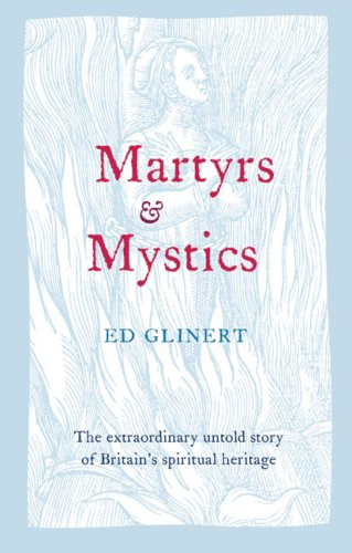 9780007286423: Martyrs & Mystics: The Extraordinary Untold Story of Britain's Spiritual Heritage