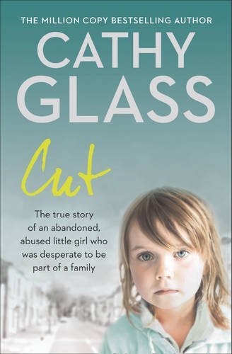 9780007287154: Cut: The True Story of an Abandoned, Abused Little Girl Who Was Desperate to be Part of a Family