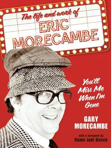 9780007287321: You'll Miss Me When I'm Gone: The life and work of Eric Morecambe
