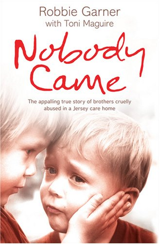 9780007287956: Nobody Came: The appalling true story of brothers cruelly abused in a Jersey care home