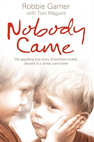 9780007287963: Nobody Came: The Appalling True Story of Brothers Cruelly Abused in a Jersey Care Home