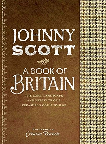 A Book of Britain - the Lore, Landscape and Heritage of a Treasured Countryside: Scott, Johnny