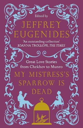 9780007291106: My Mistress's Sparrow Is Dead : Great Love Stories from Chekhov to Munro