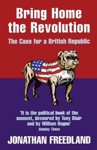 9780007291519: Bring Home the Revolution: The Case for a British Republic