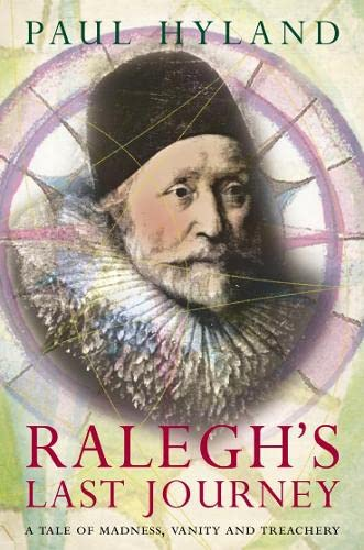 9780007291762: RALEGH'S LAST JOURNEY: A Tale of Madness, Vanity and Treachery