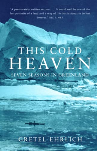 This Cold Heaven: Seven Seasons in Greenland (0007291906) by GRETEL EHRLICH