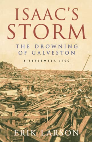 9780007292110: Isaac's Storm: The Drowning of Galveston, 8 September 1900