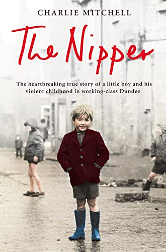 9780007292592: Nipper: The Heartbreaking True Story of a Little Boy and His Violent Childhood in Working-Class Dundee