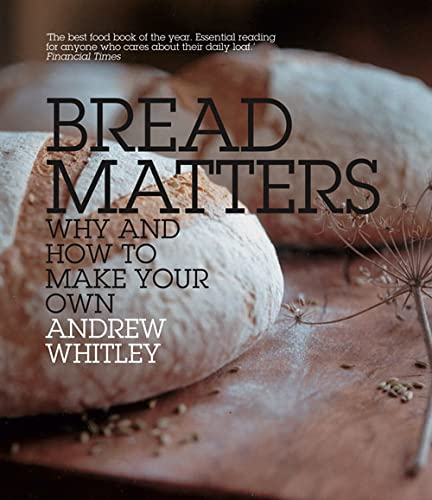 9780007298495: Bread Matters: Why and How to Make Your Own: The Sorry State of Modern Bread and a Definitive Guide to Baking Your Own