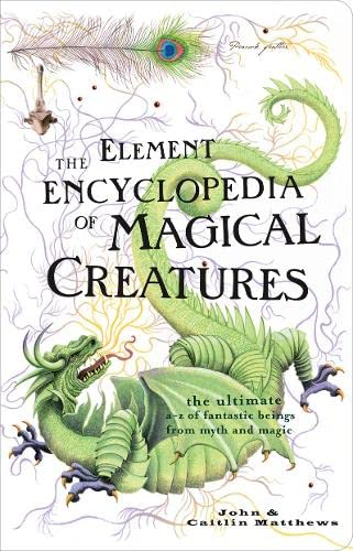 9780007298945: The Element Encyclopedia of Magical Creatures: The Ultimate A-Z of Fantastic Beings from Myth and Magic