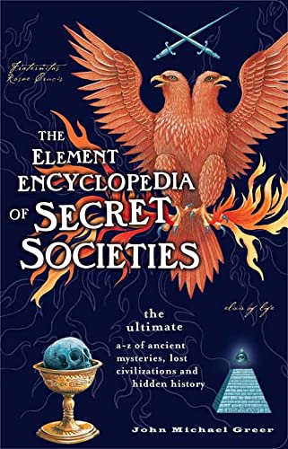 The Element Encyclopedia of Secret Societies: The Ultimate A-Z of Ancient Mysteries, Lost Civiliz...