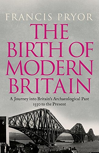 9780007299126: The Birth of Modern Britain: A Journey Into Britain's Archaeological Past: 1550 to the Present