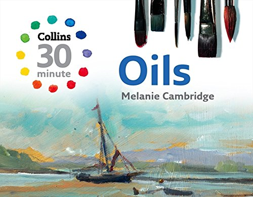 9780007301171: Oils (Collins 30-Minute Painting)