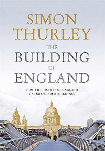 The Building of England: Thurley, Simon