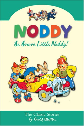 9780007301638: Be Brave Little Noddy (Noddy Classic Collection)