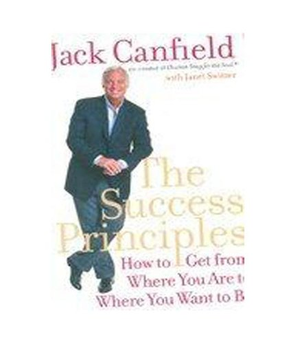 9780007301676: The Success Principles: How to Get from Where You Are to Where You Want to Be