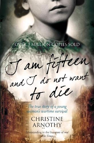 9780007303021: I am Fifteen and I Do Not Want to Die: The True Story of One Woman's Wartime Survival