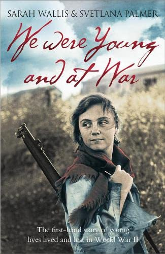 9780007303571: We Were Young and at War: The first-hand story of young lives lived and lost in World War II