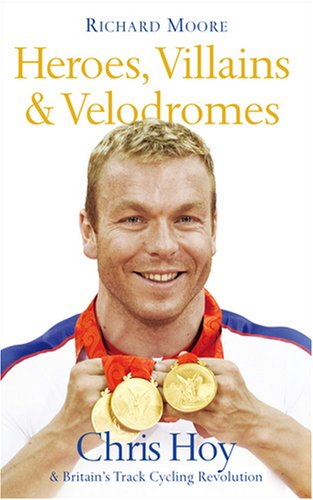 9780007304325: Heroes Villains & Velodromes Chris Hoy &