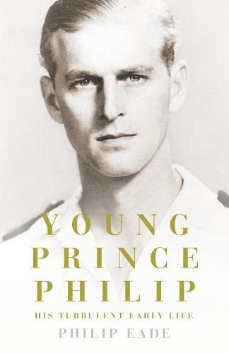 9780007305377: Young Prince Philip: His Turbulent Early Life
