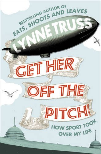 9780007305742: Get Her Off the Pitch!: How Sport Took Over My Life