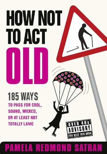 9780007306138: How Not to Act Old: 185 Ways to Pass for Cool, Sound, Wicked, or at Least Not Totally Lame