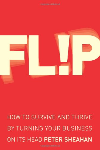 9780007307173: Flip: How to Survive and Thrive by Turning Your Business on Its Head