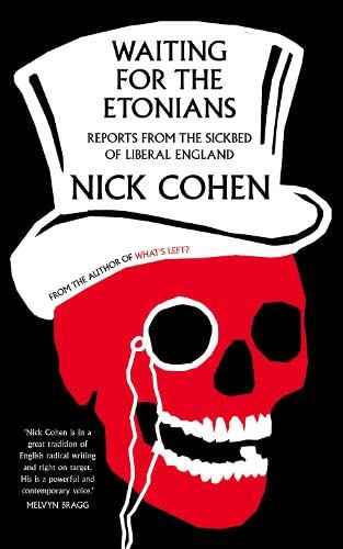 9780007308927: Waiting for the Etonians: Reports from the Sickbed of Liberal England (English and English Edition)