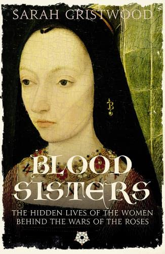 9780007309290: Blood Sisters: The Hidden Lives of the Women Behind the Wars of the Roses