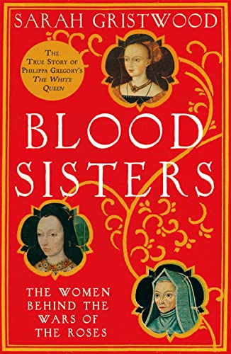 9780007309306: Blood Sisters: The Women Behind the Wars of the Roses