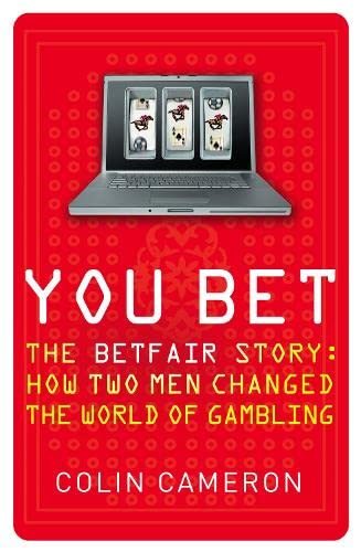 9780007311873: You Bet: The Betfair Story and How Two Men Changed the World of Gambling