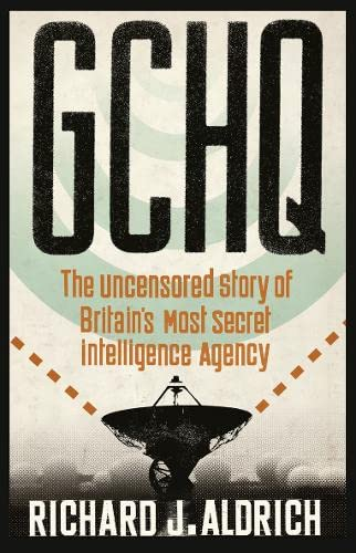 GCHQ: The Uncensored Story of Britain's Most: Richard Aldrich,Richard J.