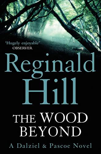 9780007313167: The Wood Beyond (Dalziel & Pascoe, Book 14)