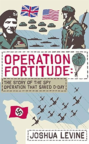 9780007313532: Operation Fortitude: The True Story of the Key Spy Operation of WWII That Saved D-Day