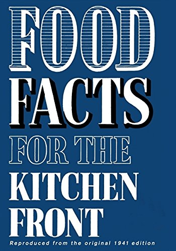 9780007313792: Food Facts for the Kitchen Front: Filled with No-nonsense War-time Recipes, Using Pure Ingredients and Simple Preparation Methods : Includes Valuable ... Vital for a Healthy and Balanced Diet