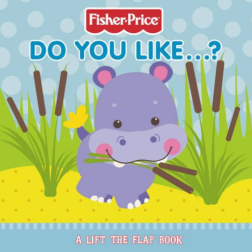 9780007313815: Fisher-Price Precious Planet - Do You Like?: Lift-the-Flap Board Book